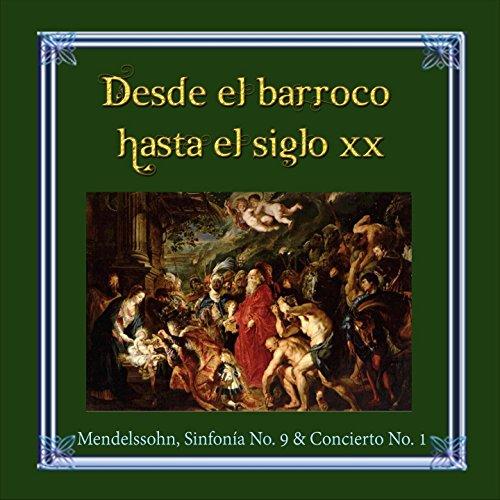 Desde el barroco hasta el siglo XX, Mendelssohn, Sinfonía No. 9 & Concierto No. 1