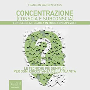 Concentrazione (conscia e subconscia) [Concentration: Its Mentology And Psychology]] Audiobook