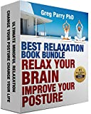 Best Relaxation Book Bundle: Relax Your Brain – Improve Your Posture (Transform Your Life – Rejuvenate and Regenerate – Revolutionise and Free Your Posture)