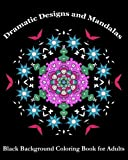 Dramatic Designs and Mandalas: Black Background Coloring Book for Adults