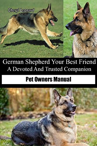 German Shepherd  Your Best Friend  A Devoted And Trusted Companion: Pet Owners Manual by [Leonard, Cheryl]