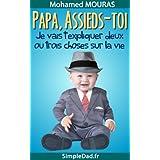 Papa Assieds-Toi ! Je Vais T'expliquer Deux Ou Trois Choses  Sur La Vie. (French Edition)