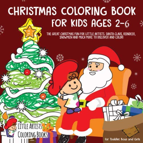 Christmas Coloring Book for Kids Ages 2-6: The great Christmas Fun for Little Artists. Santa Claus, Reindeer, Snowmen and much more to discover and color! - For Toddlers, Boys and Girls (Kindergarten Christmas Colouring For Pages)