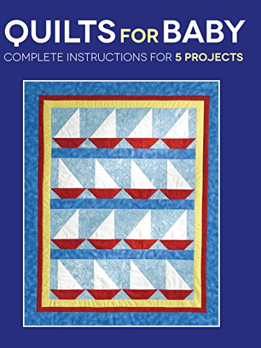 Quilts for Baby: Complete Instructions for 5 Projects
