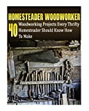 img - for Homesteader Woodworker: 40 Woodworking Projects Every Thrifty Homesteader Should Know How To Make: (Wood Pallets, Woodworking, Fence Building, Shed ... A Shed, Woodworking Project Plans) (Volume 2) book / textbook / text book