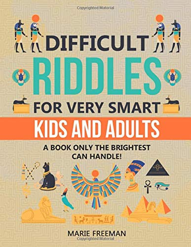 Difficult Riddles for Very Smart Kids and Adults: The 200 Best Riddles, Brain Teasers and Lateral Thinking Puzzles of All Time!