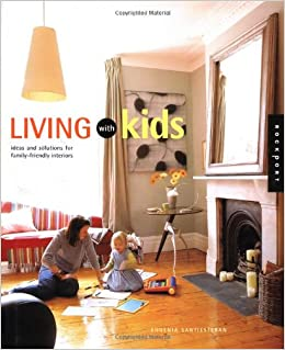 Living With Kids: Ideas and Solutions for Family-Friendly ...
