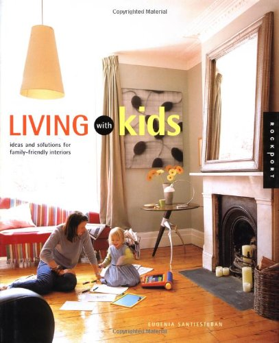 Living with Kids: Solutions for Family-Friendly Interiors (Interior Design and Architecture)