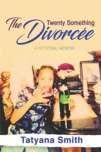 The Twenty Something Divorcée: A Fictional Memoir