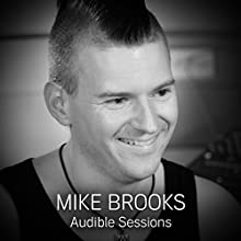 Mike Brooks: Audible Sessions: FREE Excusive Interview Discours Auteur(s) : Holly Newson Narrateur(s) : Mike Brooks