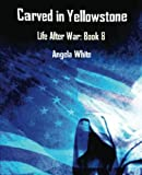 Carved in Yellowstone: Book 8: Life After War (Volume 8)