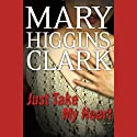 Just Take My Heart: A Novel Audiobook by Mary Higgins Clark Narrated by Jan Maxwell