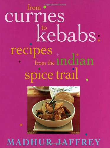 From Curries to Kebabs: Recipes from the Indian Spice Trail by Madhur Jaffrey