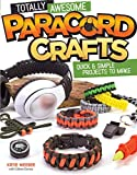 Totally Awesome Paracord Crafts: Quick & Simple