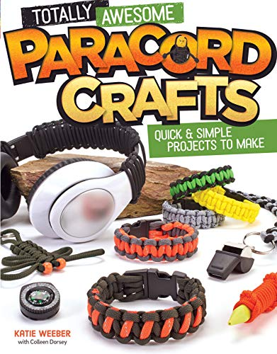 Totally Awesome Paracord Crafts: Quick & Simple Projects to Make -