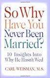 So Why Have You Never Been Married?, Carl Weisman, 0882823264