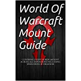 World Of Warcraft Horde Mount Guide: Covering every Horde mount across all expansions including Warlords Of Draenor