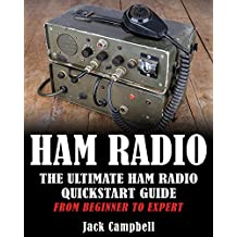 Ham Radio: The Ultimate Ham Radio QuickStart Guide – From Beginner To Expert (Survival, Communication, Self Reliance, Ham Radio)