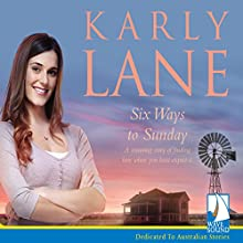 Six Ways to Sunday Audiobook by Karly Lane Narrated by Kathryn Hartman