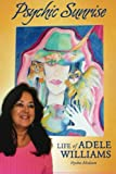 Psychic Sunrise: Life of Adele Williams, Psychic Medium