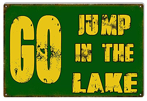 Go Jump In The Lake Reproduction Funny Warning Metal Sign 12x18