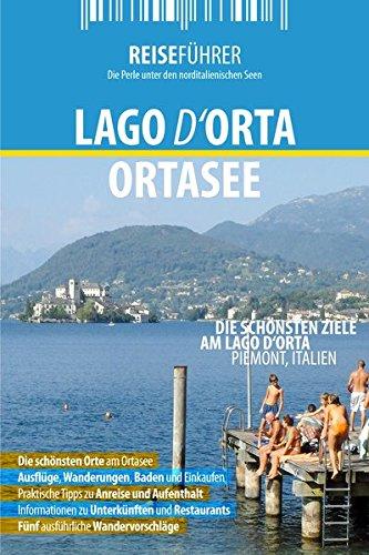 Ortasee Reiseführer: Die schönsten Ziele am Lago d'Orta im Piemont, Italien