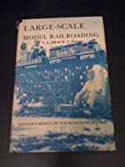 Large-scale Model Railroading by T. A. Hill