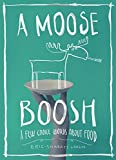 img - for A Moose Boosh: A Few Choice Words About Food book / textbook / text book