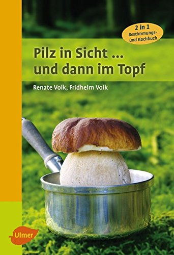 Pilz in Sicht ... und dann im Topf: 2 in 1: Bestimmungs- und Kochbuch