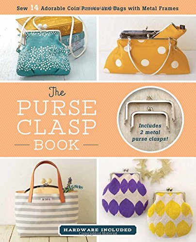 The Purse Clasp Book  Sew 14 Adorable Coin Purses and Bags With Metal  Frames (Hardware Included) Paperback – 4 Aug 2017 9565b7b130c1f