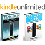 Amazon Echo: 2 in 1. The Best User Guides to Learn Amazon Echo (Alexa Kit, Amazon Prime, users guide, web services, digital media, Free books, Free Movie, Prime Music) (Amazon Prime, internet device)