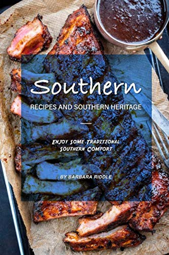 Southern Recipes and Southern Heritage: Enjoy Some Traditional Southern Comfort by Barbara Riddle
