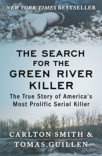 The Search for the Green River Killer: The True Story of America's Most Prolific Serial Killer cover