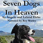 Seven Dogs in Heaven | Leland Dirks,Angelo Dirks