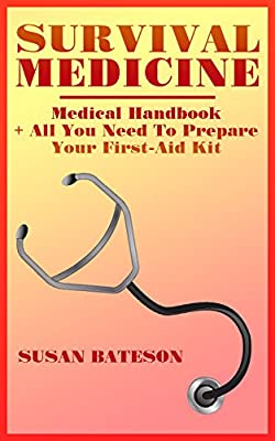 Survival Medicine: Medical Handbook + All You Need To Prepare Your First-Aid Kit