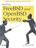 Mastering FreeBSD and OpenBSD Security, Yanek Korff, Paco Hope, Bruce Potter, 0596006268