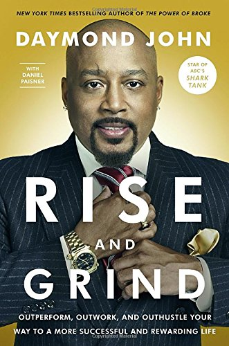 Rise and Grind: Outperform, Outwork, and Outhustle Your Way to a More Successful and Rewarding Life cover