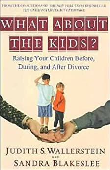 What About the Kids?: Raising Your Children Before, During, and After Divorce by [Blakeslee, Sandra]