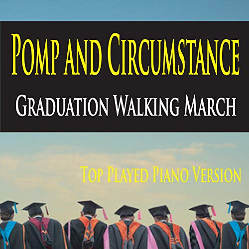 - Pomp and Circumstance Graduation Walking March (Top Played Piano Version)