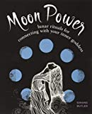 Moon Power: Lunar Rituals for Connecting with