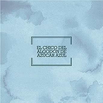 El Chico del Algodón de Azúcar Azul de A.M. en Amazon Music ...