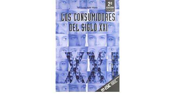Los Consumidores Del Siglo Xxi: Maria Luisa Luisa Solé Moro: 9788473563574: Amazon.com: Books