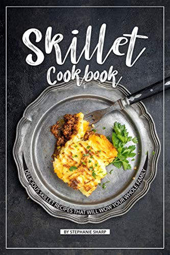 - Skillet Cookbook: Delicious Skillet Recipes That Will WOW your Whole Family