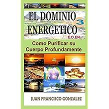 EL DOMINIO ENERGETICO 3: COMO PURIFICAR SU CUERPO PROFUNDAMENTE (Spanish Edition)