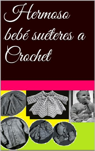 Hermoso bebé suéteres a Crochet (Spanish Edition) by [Unknown, .]