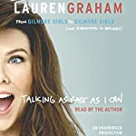 Talking as Fast as I Can: From Gilmore Girls to Gilmore Girls (and Everything in Between) | Lauren Graham