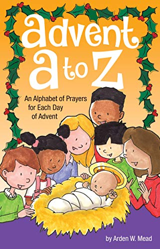 Advent A to Z: An Alphabet of Prayers for Advent (Arden Mead)
