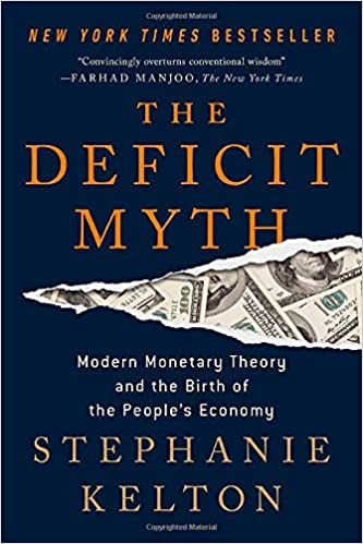 The Deficit Myth: Modern Monetary Theory and the Birth of the People's Economy: Kelton, Stephanie: 9781541736191: Amazon.com: Books