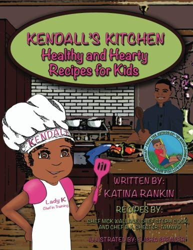 Kendall's Kitchen: Healthy and Hearty Recipes For Kids! by Katina L Rankin
