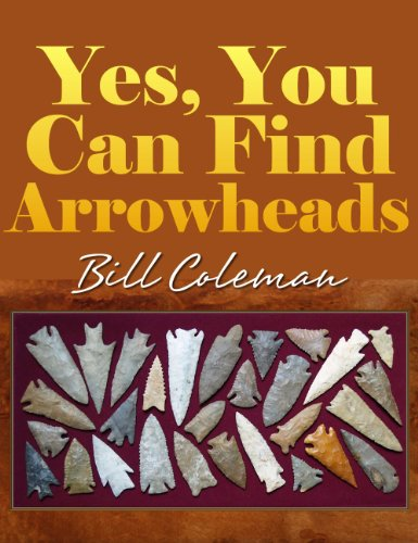 Yes, You Can Find Arrowheads by [Coleman, Bill]